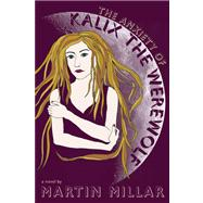 The Anxiety of Kalix the Werewolf A Novel by Millar, Martin, 9781593765378
