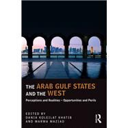 The Arab Gulf States and the West: Perception and Realities - Opportunities and Perils by Koleilat Khatib,Dania, 9781138585379