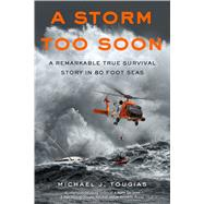 A Storm Too Soon A Remarkable True Survival Story in 80 Foot Seas by Tougias, Michael J., 9781250115379