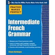 Practice Makes Perfect: Intermediate French Grammar With 145 Exercises by Kurbegov, Eliane, 9780071775380