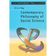 Contemporary Philosophy of Social Science : A Multicultural Approach by Fay, Brian, 9781557865380
