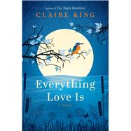 Everything Love Is by King, Claire, 9781632865380