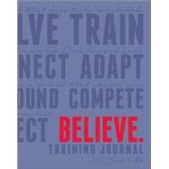 Believe Training Journal by Fleshman Lauren; Mcgettigan-dumas Roisin, 9781937715380
