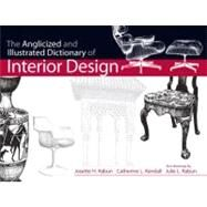 The Anglicized and Illustrated Dictionary of Interior Design by Rabun, Josette H.; Kendall, Catherine L.; Rabun, Julie L., 9780130925381