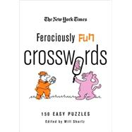 The New York Times Ferociously Fun Crosswords 150 Easy Puzzles by Unknown, 9780312565381