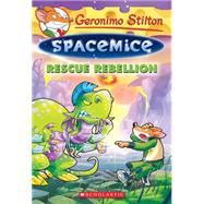 Rescue Rebellion (Geronimo Stilton Spacemice #5) by Stilton, Geronimo, 9780545835381