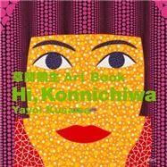 Hi, Konnichiwa Yayoi Kusama Art Book by Kusama, Yayoi, 9781568365381