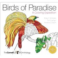 Birds of Paradise A Coloring Expedition by Leach, Andrew; Scholes, Edwin; Laman, Tim, 9781943645381