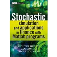 Stochastic Simulation and Applications In Finance with MATLAB Programs by Huynh, Huu Tue; Lai, Van Son; Soumare, Issouf, 9780470725382