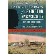 The Patriot Parson of Lexington, Massachusetts by Kollen, Richard P., 9781467135382