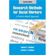 Research Methods for Social Workers, Second Edition A Practice-Based Approach by Faulkner, Samuel S.; Faulkner, Cynthia, 9780190615383