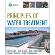 Principles of Water Treatment by Howe, Kerry J.; Hand, David W.; Crittenden, John C.; Trussell, R. Rhodes; Tchobanoglous, George, 9780470405383