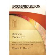 Biblical Prophecy: Perspectives for Christian Theology, Discipleship, and Ministry by Davis, Ellen F., 9780664235383