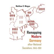Remapping Modern Germany After National Socialism 1945-1961 by Mingus, Matthew D., 9780815635383