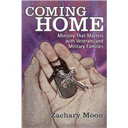 Coming Home: Ministry That Matters With Veterans and Military Families by Moon, Zachary, 9780827205383