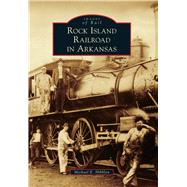 Rock Island Railroad in Arkansas by Hibblen, Michael E., 9781467125383
