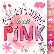 If Everything Were Pink by Eliot, Hannah; Lalalimola, 9781481435383
