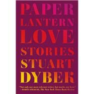 Paper Lantern Love Stories by Dybek, Stuart, 9780374535384