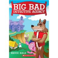 Big Bad Detective Agency by Hale, Bruce, 9780545665384