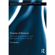Empires of Remorse: Narrative, postcolonialism and apologies for colonial atrocity by Bentley; Tom, 9781138815384