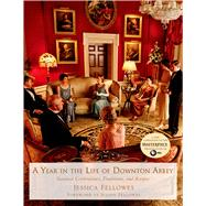 A Year in the Life of Downton Abbey Seasonal Celebrations, Traditions, and Recipes by Fellowes, Jessica; Fellowes, Julian, 9781250065384