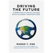 Driving the Future: Combating Climate Change With Cleaner, Smarter Cars by Oge, Margo, 9781628725384