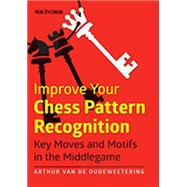 Improve Your Chess Pattern Recognition by Van De Oudeweetering, Arthur, 9789056915384