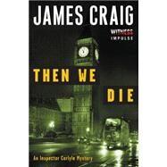 Then We Die by Craig, James, 9780062365385