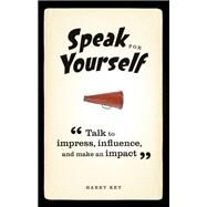 Speak for Yourself Talk to impress, influence and make an impact by Key, Harry, 9780273785385