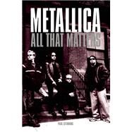 METALLICA All That Matters by Stenning, Paul, 9780859655385