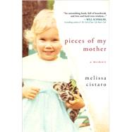 Pieces of My Mother: A Memoir by Cistaro, Melissa, 9781492615385