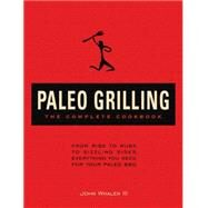 The Paleo Grilling: The Complete Cookbook From Ribs to Rubs to Sizzling Sides, Everything You Need for Your Paleo BBQ by Whalen, John, III; Whalen, John F., Jr. (CON), 9781604335385