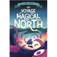 The Voyage to Magical North by Fayers, Claire, 9781250115386