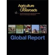 IAASTD International Assessment of Agricultural Knowledge, Science and Technology for Development: Global Report by McIntyre, Beverly D.; Herren, Hans R.; Wakhungu, Judi; Watson, Robert T., 9781597265386