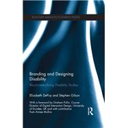 Branding and Designing Disability: Reconceptualising Disability Studies by DePoy; Elizabeth, 9780415635387