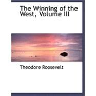 The Winning of the West by Roosevelt, Theodore, IV, 9780559045387