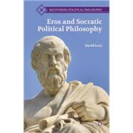Eros and Socratic Political Philosophy by Levy, David, 9781137345387