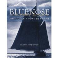 Bluenose : The Ocean Knows Her Name by Getson, Heather-Anne, 9781551095387