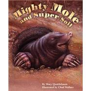 Mighty Mole and Super Soil by Quattlebaum, Mary; Wallace, Chad, 9781584695387