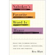Nabokov's Favorite Word Is Mauve What the Numbers Reveal About the Classics, Bestsellers, and Our Own Writing by Blatt, Ben, 9781501105388