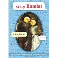 Srsly Hamlet by Shakespeare, William; Carbone, Courtney, 9780553535389