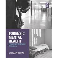 Forensic Mental Health: Framing Integrated Solutions by Bratina; Michele P., 9781138935389