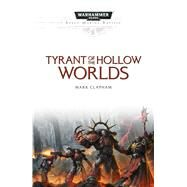 Tyrant of the Hollow Worlds by Clapham, Mark, 9781784965389