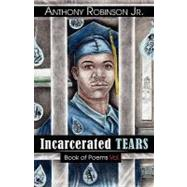Incarcerated Tears by Robinson, Anthony, Jr., 9780741455390