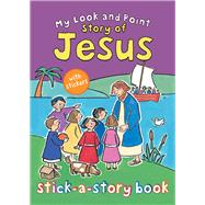 My Look and Point Story of Jesus Stick-a-story Book by Goodings, Christina; Hudson, Annabel, 9780745965390