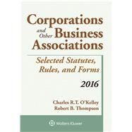 Corporations and Other Business Associations Selected Statutes, Rules, and Forms, 2016 by O'Kelley, Charles R.T.; Thompson, Robert B., 9781454875390