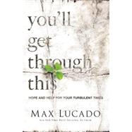 You'll Get Through This: Hope and Help for Your Turbulent Times by Lucado, Max, 9781594155390