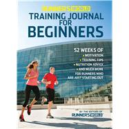 Runner's World Training Journal for Beginners 52 Weeks of Motivation, Training Tips, Nutrition Advice, and Much More for Runners Who Are Just Starting Out by Runner's World, Editors of, 9781609615390