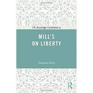 The Routledge Guidebook to Mill's On Liberty by Riley; Jonathan, 9780415665391