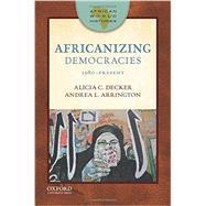 Africanizing Democracies 1980-Present by Decker, Alicia C.; Arrington, Andrea L., 9780199915392